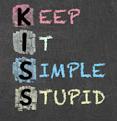 Keep it simple stupid. I.e the KISS Principle